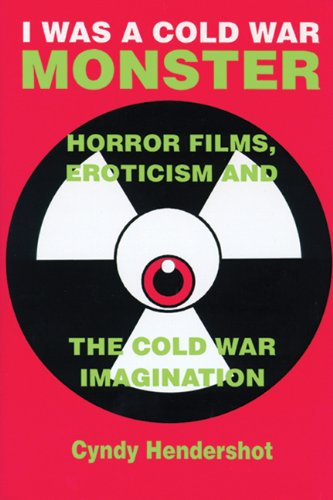 9780879728502: I Was a Cold War Monster: Horror Films, Eroticism, and the Cold War Imagination