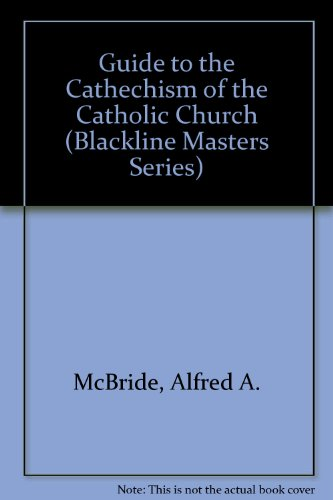Guide to the Cathechism of the Catholic Church (Blackline Masters Series) (0879731265) by Alfred A. McBride; O. Praem