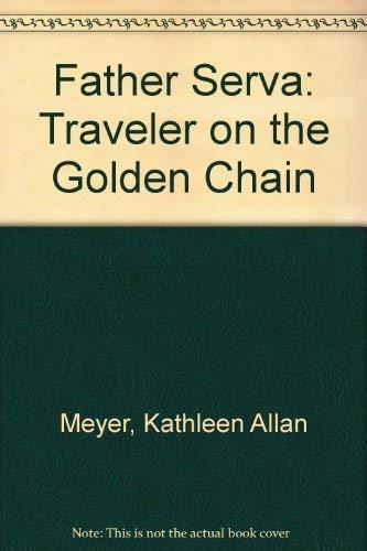 Father Serra: Traveler on the Golden Chain: Meyer, Kathleen Allan