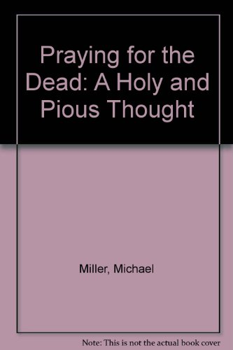 Praying for the Dead: A Holy and Pious Thought (0879731524) by Michael Miller