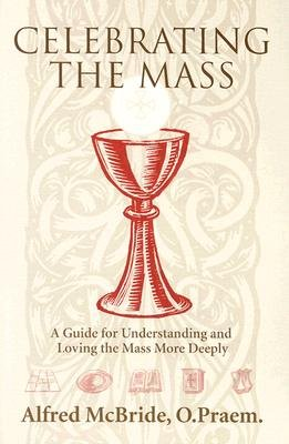 9780879731854: Celebrating the Mass: A Guide for Understanding and Loving the Mass More Deeply