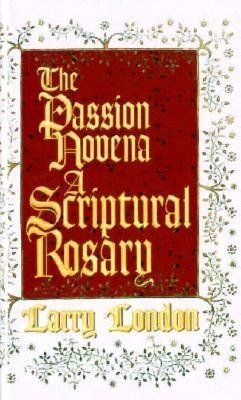 The Passion Novena: A Scriptural Rosary