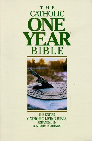 Bible: Catholic One Year Bible - Entire Catholic Living Bible Arranged in 365 Daily Readings