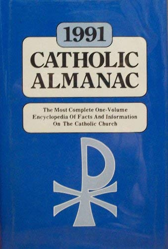 1991 Catholic Almanac: The Most Complete One-Volume Encyclopedia of Facts and Information on the ...