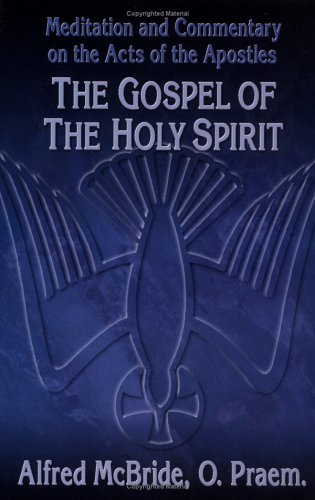 The Gospel of the Holy Spirit: Meditation and Commentary on the Acts of the Apostles (0879733543) by Alfred McBride