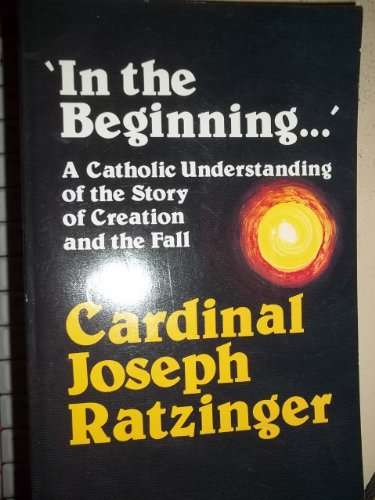 """In the Beginning..."": A Catholic Understanding of the Story of Creation and the Fall (0879734388) by Ratzinger, Joseph Cardinal"