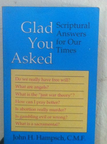 Glad You Asked: Scriptural Answers for Our Times (0879734663) by Hampsch, John H.