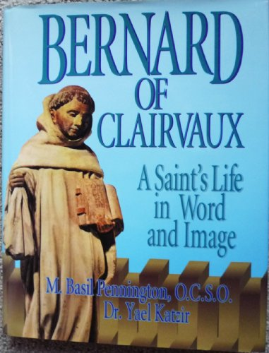 Bernard of Clairvaux: A Saint's Life in Word and Image: Pennington, M. Basil; Katzir, Yael