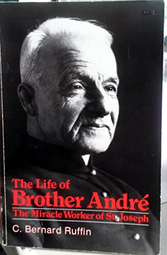 The Life of Brother Andre: The Miracle Worker of St. Joseph: Ruffin, C. Bernard