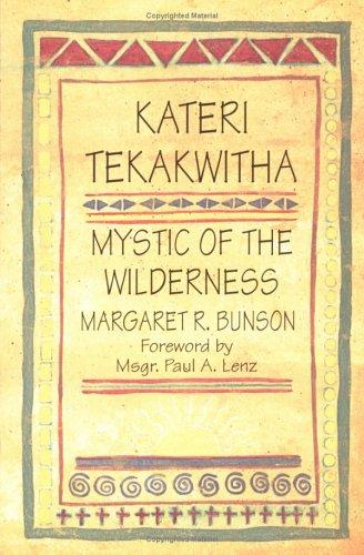 Kateri Tekakwitha, Mystic of the Wilderness: Bunson, Margaret