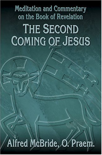 The Second Coming of Jesus: Meditation and Commentary on the Book of Revelation (Our Sunday Visitor's Popular Bible Study) (0879735260) by Vincent J. Giese; Alfred A. McBride; O. Praem