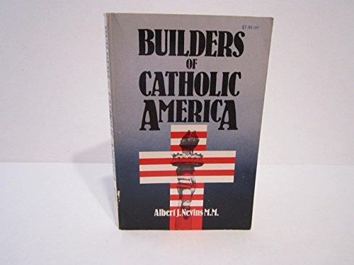 Builders Of Catholic America.: Nevins, Albert.