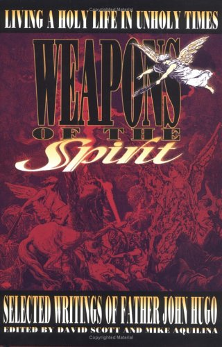 Weapons of the Spirit: Selected Writings of Father John Hugo (0879736089) by Robert F. Baldwin; David Scott; Mike Aquilina; Hugo, Father John