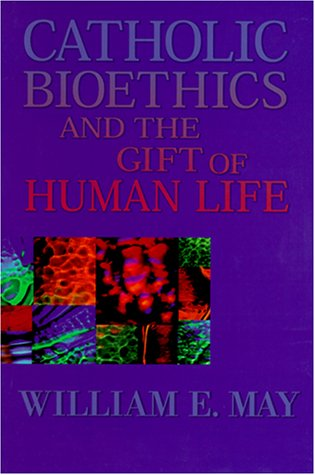 9780879736835: Catholic Bioethics and the Gift of Human Life: Celebrating the Beauty of Being