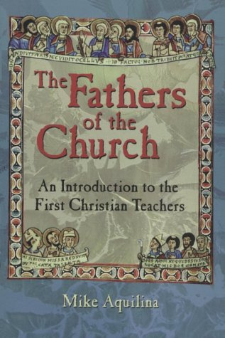 The Fathers of the Church: An Introduction: Michael J. Aquilina,