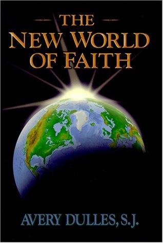The New World of Faith: Dulles, Avery, Sj