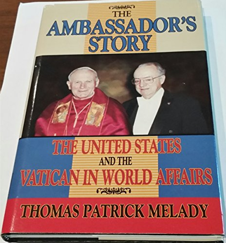 The Ambassador's Story: The United States and the Vatican in World Affairs: Melady, Thomas ...