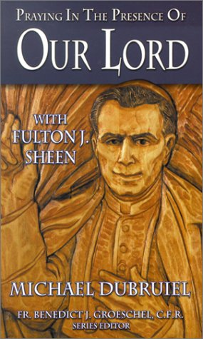 Praying in the Presence of Our Lord with Fulton J. Sheen (0879737158) by Fulton Sheen; Michael Dubruiel; Benedict Groeschel