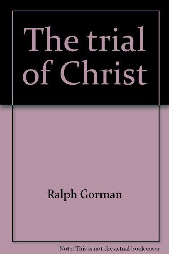 The trial of Christ;: A reappraisal: Gorman, Ralph