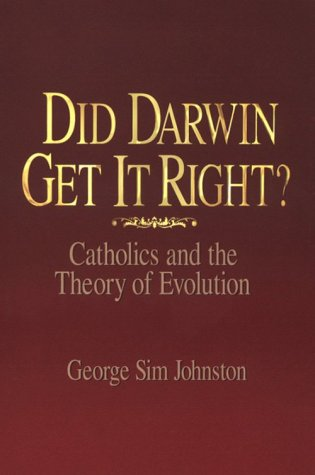 Did Darwin Get It Right?: Catholics and: Johnston, George Sim