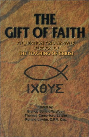 9780879739720: The Gift of Faith: A Question and Answer Catechism Version of the Teaching of Christ