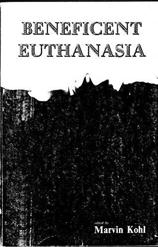 Beneficent Euthanasia: Kohl, Marvin
