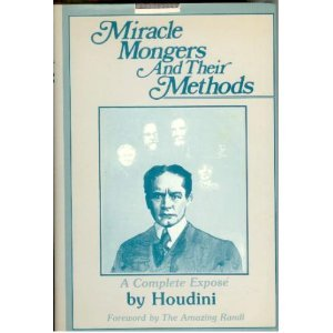 Miracle Mongers and Their Methods: A Complete: Houdini, Harry