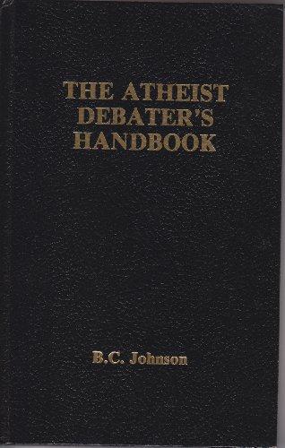 The Atheist Debater's Handbook (Skeptics Bookshelf Series): Johnson, B. C.