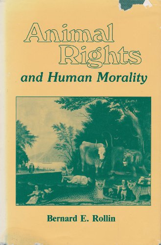 9780879751647: Animal rights and human morality [Hardcover] by Bernard E Rollin