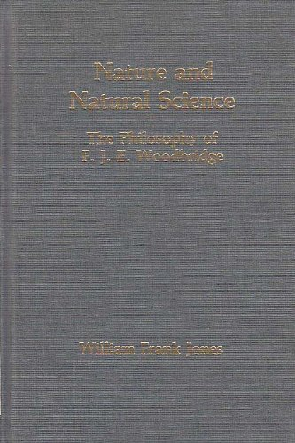 Nature and Natural Science. The Philosophy of Frederick J. E. Woodbridge.: Woodbridge, Frederick ...