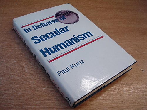 In Defense of Secular Humanism: Kurtz, Paul