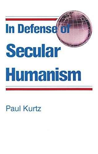 In Defense of Secular Humanism: Kurtz, Paul
