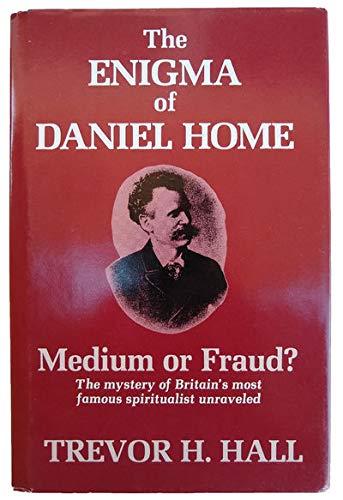 The Enigma of Daniel Home : Medium or Fraud?: Hall, Trevor H.