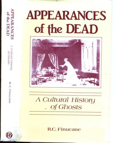 Appearances of the Dead: A Cultural History of Ghosts: Finucane, Ronald C.