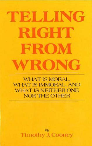9780879752972: Telling Right from Wrong: What Is Moral, What Is Immoral and What Is Neither One Nor the Other