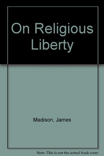 James Madison On Religious Liberty: James Madison