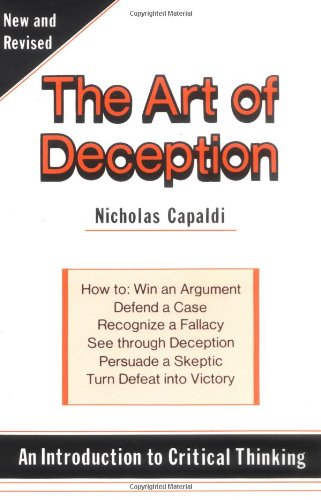 9780879754242: The Art of Deception: An Introduction to Critical Thinking : How to : Win an Argument, Defend a Case, Recognize a Fallacy, See Through a Deception,