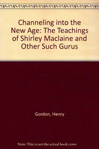 9780879754624: Channeling into the New Age: The Teachings of Shirley MacLaine and Other Such Gurus