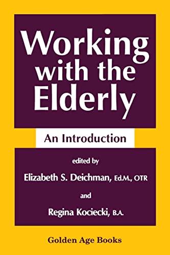 Working with the Elderly (Golden Age Books): Deichman, Elizabeth S.
