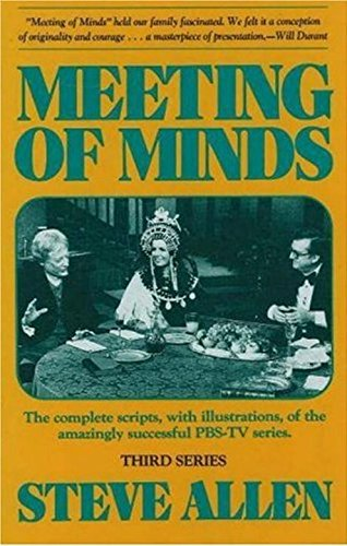Meeting of Minds: The Complete Scripts, With Illustrations, of the Amazingly Successful PBS-TV Series - Series III (0879755660) by Steve Allen