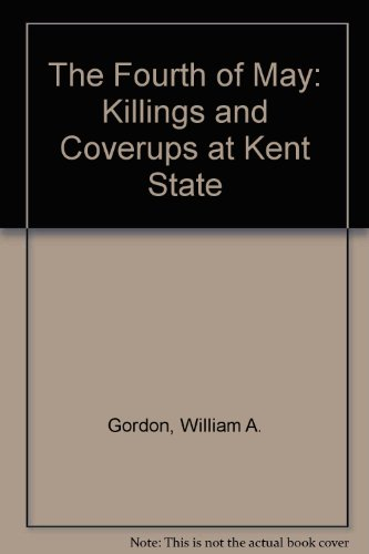 The Fourth of May: Killings and Coverups at Kent State: Gordon, William A.