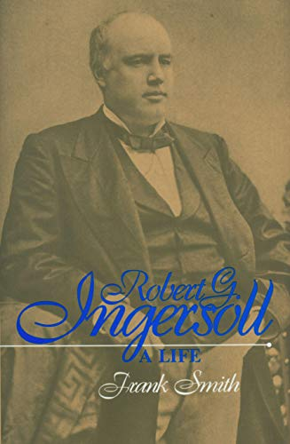 Robert G. Ingersoll: A Life [Inscribed]: Smith, Frank