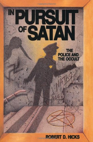 In Pursuit of Satan The Police and: Robert D. Hicks
