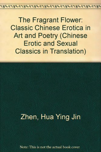 The Fragrant Flower: Classic Chinese Erotica in Art and Poetry (Chinese Erotic and Sexual Classics ...