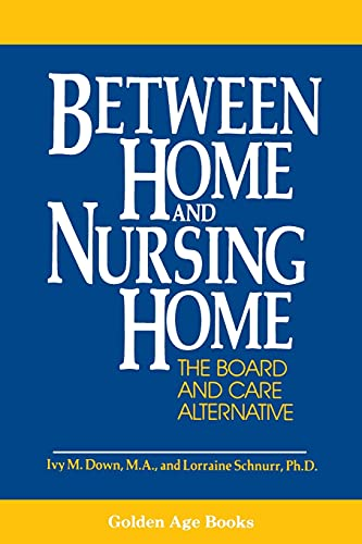 Between Home and Nursing Home: The Board and Care Alternative [Signed] [First Printing]: Down, Ivy ...