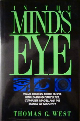 In the Mind's Eye: Visual Thinkers, Gifted People With Learning Difficulties, Computer Images, and the Ironies of Creativity (0879756462) by West, Thomas G.