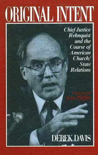 Original Intent : Chief Justice Rehnquist and the Course of American Church/State Relations