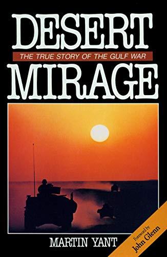 Desert Mirage: The True Story of the Gulf War: Martin Yant
