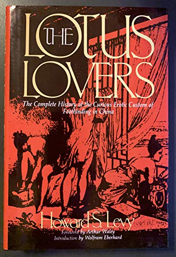 9780879756871: The Lotus Lovers: The Complete History of the Curious Erotic Custom of Footbinding in China (Chinese Erotic and Sexual Classics)