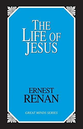 The Life of Jesus (Great Minds): Ernest Renan